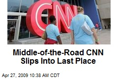 Middle-of-the-Road CNN Slips Into Last Place