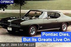 Pontiac Dies, But Its Greats Live On