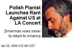 Polish Pianist Launches Rant Against US at LA Concert