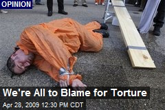 We're All to Blame for Torture
