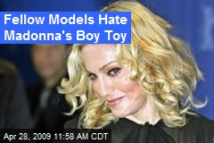 Fellow Models Hate Madonna's Boy Toy