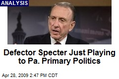Defector Specter Just Playing to Pa. Primary Politics