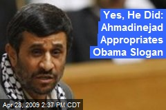 Yes, He Did: Ahmadinejad Appropriates Obama Slogan