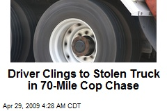 Driver Clings to Stolen Truck in 70-Mile Cop Chase