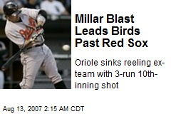 Millar Blast Leads Birds Past Red Sox