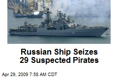 Russian Ship Seizes 29 Suspected Pirates