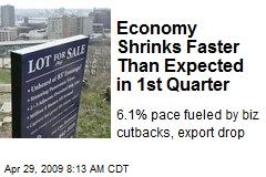 Economy Shrinks Faster Than Expected in 1st Quarter
