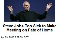 Steve Jobs Too Sick to Make Meeting on Fate of Home