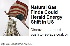 Natural Gas Finds Could Herald Energy Shift in US