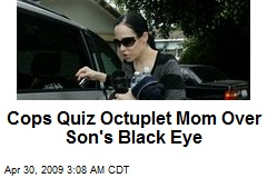 Cops Quiz Octuplet Mom Over Son's Black Eye