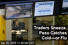 Traders Sneeze, Peso Catches Cold—or Flu