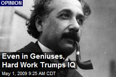 Even in Geniuses, Hard Work Trumps IQ