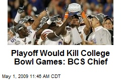 Playoff Would Kill College Bowl Games: BCS Chief