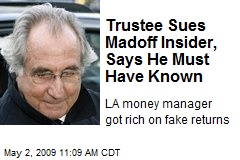 Trustee Sues Madoff Insider, Says He Must Have Known