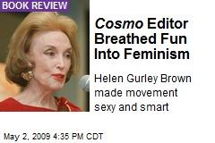 Cosmo Editor Breathed Fun Into Feminism