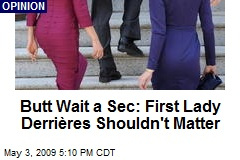 Butt Wait a Sec: First Lady Derrières Shouldn't Matter