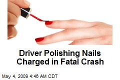 Driver Polishing Nails Charged in Fatal Crash