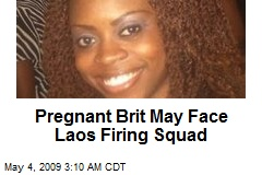 Pregnant Brit May Face Laos Firing Squad