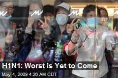 H1N1: Worst is Yet to Come