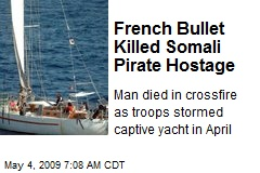 French Bullet Killed Somali Pirate Hostage