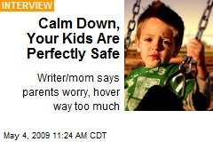 Calm Down, Your Kids Are Perfectly Safe
