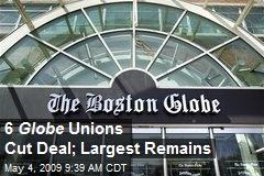 6 Globe Unions Cut Deal; Largest Remains