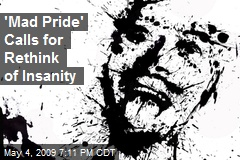 'Mad Pride' Calls for Rethink of Insanity