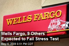 Wells Fargo, 9 Others Expected to Fail Stress Test