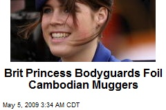 Brit Princess Bodyguards Foil Cambodian Muggers