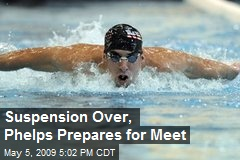 Suspension Over, Phelps Prepares for Meet