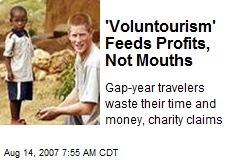 'Voluntourism' Feeds Profits, Not Mouths