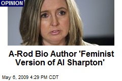 A-Rod Bio Author 'Feminist Version of Al Sharpton'