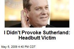 I Didn't Provoke Sutherland: Headbutt Victim