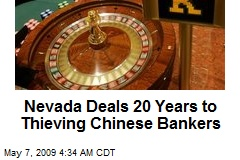 Nevada Deals 20 Years to Thieving Chinese Bankers