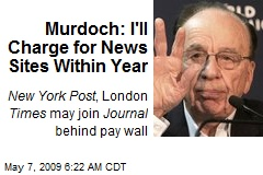 Murdoch: I'll Charge for News Sites Within Year