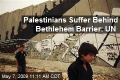 Palestinians Suffer Behind Bethlehem Barrier: UN