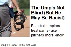 The Ump's Not Blind (But He May Be Racist)