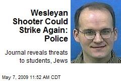 Wesleyan Shooter Could Strike Again: Police