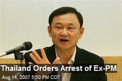Thailand Orders Arrest of Ex-PM
