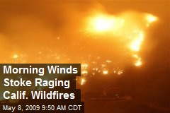 Morning Winds Stoke Raging Calif. Wildfires