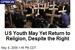 US Youth May Yet Return to Religion, Despite the Right