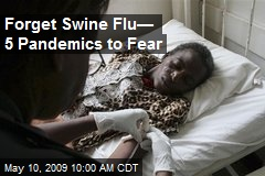 Forget Swine Flu— 5 Pandemics to Fear