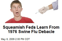 Squeamish Feds Learn From 1976 Swine Flu Debacle