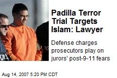 Padilla Terror Trial Targets Islam: Lawyer