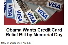Obama Wants Credit Card Relief Bill by Memorial Day