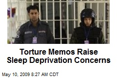 Torture Memos Raise Sleep Deprivation Concerns