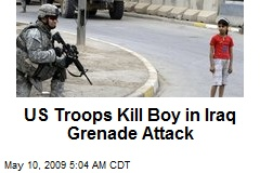 US Troops Kill Boy in Iraq Grenade Attack