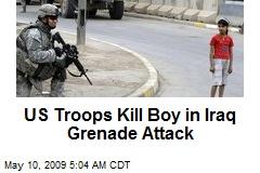 US Troops Kill Boy in Iraq Grenade Attack