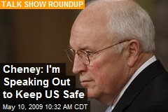 Cheney: I'm Speaking Out to Keep US Safe