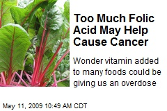 Too Much Folic Acid May Help Cause Cancer